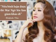 """Khánh Thi:  """" Nếu bình luận được, Mai Ngô làm giám khảo đi """""""