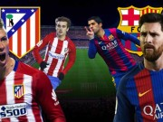 Atletico - Barcelona: Đại chiến quyết định số phận