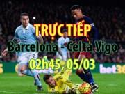 Bóng đá - TRỰC TIẾP Barcelona - Celta Vigo: Tam tấu MSN xuất phát