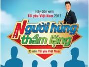 Tôi Yêu Việt Nam  mùa 2017 phiên bản  Người hùng thầm lặng