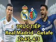 Bóng đá - TRỰC TIẾP Real Madrid - Getafe: Khai thông bế tắc