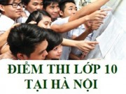 Tin tức trong ngày - Hà Nội công bố điểm thi vào lớp 10 năm 2016