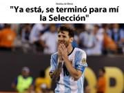 Bóng đá - Báo chí choáng váng vì Messi chia tay ĐT Argentina