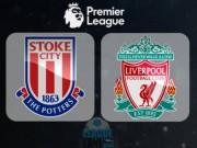 Stoke City - Liverpool: Hiểm họa rình rập