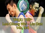 Chi tiết Lee Chong Wei - Lin Dan: Lực bất tòng tâm (KT)