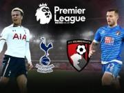 "Tottenham - Bournemouth: Quyết thắng  "" dằn mặt ""  Chelsea"