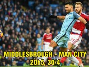 Middlesbrough - Man City: MU bám sát đuôi