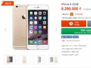 iPhone 6 32GB chính hãng rớt giá sâu, chỉ còn hơn 8 triệu đồng