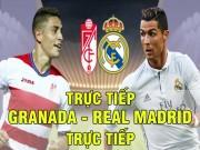"""Bóng đá - TRỰC TIẾP bóng đá Granada - Real Madrid: """"Bắt nạt"""" kẻ cùng cực"""