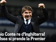 Bóng đá - Báo chí ca ngợi Chelsea vô địch: Conte là nhà vua nước Anh