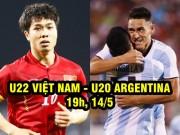 U22 Việt Nam - U20 Argentina: Thách thức đẳng cấp cao