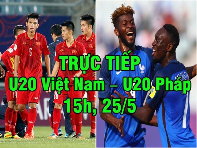 """TRỰC TIẾP bóng đá U20 Việt Nam – U20 Pháp: """"Núi cao"""" trước mặt"""