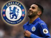 Tin HOT bóng đá tối 8/6: Chelsea nhắm Mahrez thay Hazard