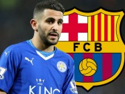 Bóng đá - Tin HOT bóng đá trưa 11/6: Mahrez sắp cập bến Barca