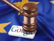 """Công nghệ thông tin - Hết Apple tới Facebook, giờ là Google bị châu Âu phạt """"khủng"""""""