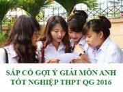 Tin tức trong ngày - Cập nhật gợi ý giải đề thi tốt nghiệp THPT Quốc Gia Môn Tiếng Anh - Toán năm 2016