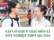 Tin tức trong ngày - Cập nhật Gợi ý giải đề thi tốt nghiệp THPT quốc gia môn Vật Lý - Văn năm 2016