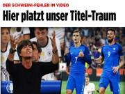 """Bóng đá - Báo chí thế giới: Đưa Pháp """"lên mây"""", Đức tan vỡ giấc mơ"""
