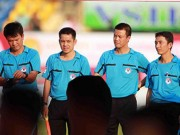 Bóng đá - Trọng tài V-League bị lên án quá nhiều!