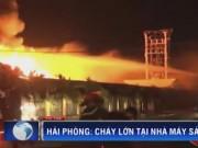 Video An ninh - Cháy kinh hoàng ở xưởng sản xuất nến Hải Phòng