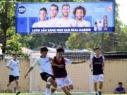"""Bóng đá - Bóng đá """"phủi"""" Sài Gòn so tài nảy lửa săn vé đến Real Madrid"""