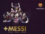 """Bóng đá - CHÍNH THỨC: Barca """"trói"""" Messi 4 năm, trị giá 7 nghìn tỷ đồng"""