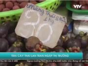 Thị trường - Tiêu dùng - Trái cây Thái Lan tràn ngập thị trường Việt