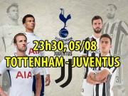 Tottenham - Juventus: Siêu trọng pháo so tài