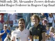"""Thế giới choáng váng:  """" Vua """"  Federer gục ngã bởi  """" Hoàng tử """"  Zverev"""