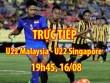 TRỰC TIẾP U22 Malaysia - U22 Singapore: Chủ nhà toàn lực tấn công