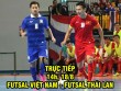 TRỰC TIẾP futsal Việt Nam - Thái Lan: Chung kết sớm (SEA Games)