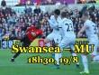 Swansea - MU:  Quỷ đỏ  hưng phấn chờ  xả thịt  chủ nhà