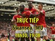 """TRỰC TIẾP Swansea - MU:  """" Quỷ đỏ """"  bắt đầu khoan phá  """" hàng thủ bê-tông """""""