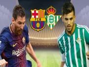 """Bóng đá - Barcelona - Real Betis: Rệu rã chờ Messi """"gánh team"""""""