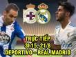 TRỰC TIẾP bóng đá Deportivo - Real Madrid: SAO 500 triệu euro thay Ronaldo