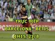 TRỰC TIẾP bóng đá Barcelona - Real Betis: Đội hình chắp vá, trông cả vào Messi