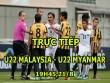 TRỰC TIẾP U22 Malaysia - U22 Myanmar: Chủ nhà bị dồn ép