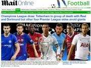Bóng đá - Báo chí thế giới: MU gặp may bốc thăm C1, thương Tottenham đụng Real