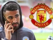 Chuyển nhượng MU 30/8: Mourinho muốn  giải cứu  Mahrez phút chót