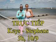 Chi tiết Keys - Stephens: Vỡ trận tan nát (Chung kết US Open) (KT)