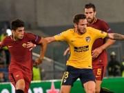 """AS Roma - Atletico Madrid: Sóng gió ở  """" hang Sói """""""