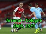 Bóng đá - Arsenal – Cologne: Đánh thần tốc còn dốc sức đấu Chelsea