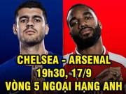 Bóng đá - Chelsea – Arsenal: Rực cháy derby London (vòng 5 Ngoại hạng Anh)