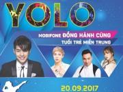 Noo Phước Thịnh và dàn sao hội tụ tại miền Trung trong chuỗi đêm nhạc  Yolo  của MobiFone