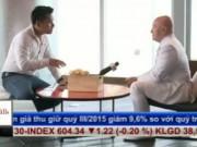 Doanh nhân - Bản tin tài chính kinh doanh 22/10: Trò chuyện với tỷ phú muốn đầu tư 3 tỷ USD vào VN