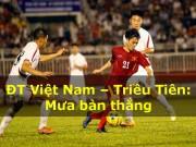Bóng đá - Việt Nam - Triều Tiên: Bùng nổ với những siêu phẩm