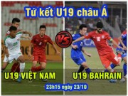 Bóng đá - Tứ kết U19 châu Á: U19 Việt Nam gặp U19 Bahrain bí ẩn