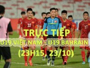 Bóng đá - TRỰC TIẾP U19 Việt Nam - U19 Bahrain: Ngưỡng cửa thiên đường