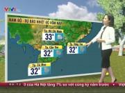 Tin tức trong ngày - Dự báo thời tiết VTV 28/10: Hà Nội nắng nóng 34 độ C