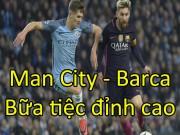 Bóng đá - Man City - Barcelona: Màn trình diễn thăng hoa